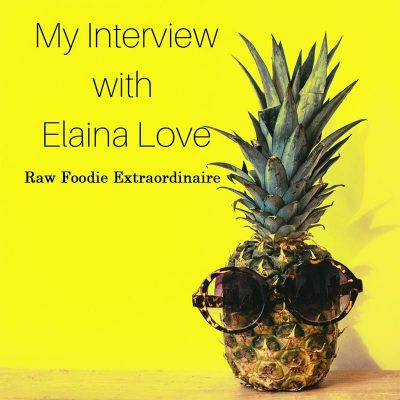 My interview with Elaina Love – Raw foodie extraordinaire